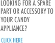 Looking for a Spare Part or accessory for your Candy Appliance? Click Here